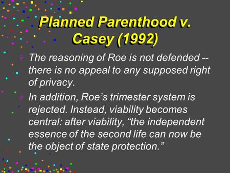 Planned Parenthood v. Casey (1992)  The reasoning of Roe is not defended -- there is no appeal to any supposed right of privacy.  In addition, Roe's.