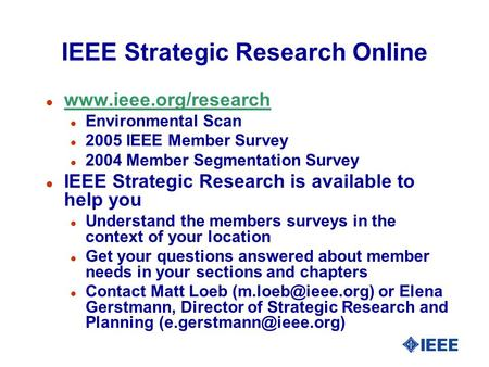 IEEE Strategic Research Online l www.ieee.org/research www.ieee.org/research l Environmental Scan l 2005 IEEE Member Survey l 2004 Member Segmentation.