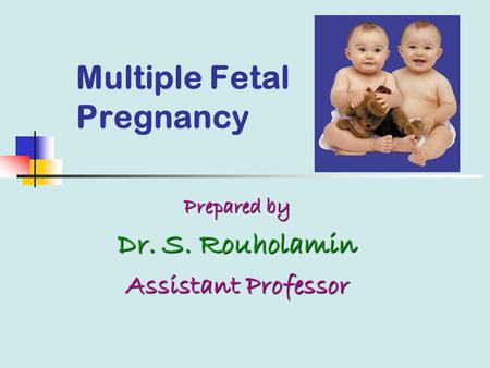 Multiple Fetal Pregnancy Prepared by Dr. S. Rouholamin Assistant Professor.