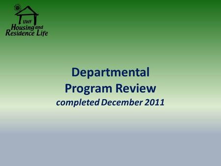 Departmental Program Review completed December 2011.
