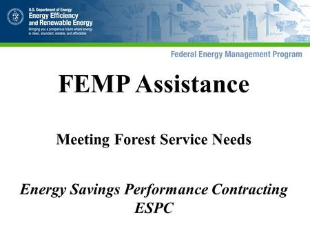 FEMP Assistance Meeting Forest Service Needs Energy Savings Performance Contracting ESPC.