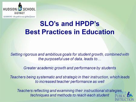 SLO's and HPDP's Best Practices in Education Setting rigorous and ambitious goals for student growth, combined with the purposeful use of data, leads to…