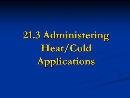 21.3 Administering Heat/Cold Applications. Cold Applications Cold Applications (Cryotherapy) are administered to relieve pain, reduce swelling, reduce.