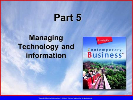 Copyright © 2005 by South-Western, a division of Thomson Learning, Inc. All rights reserved. Part 5 Managing Technology and information.