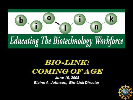 Bio-Link: Coming of Age June 16, 2008 Elaine A. Johnson, Bio-Link Director.