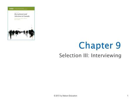 © 2013 by Nelson Education1 Selection III: Interviewing.