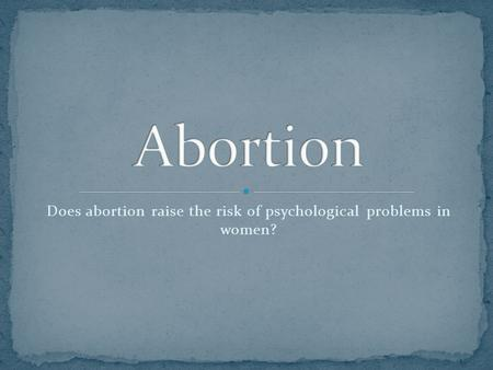 Does abortion raise the risk of psychological problems in women?