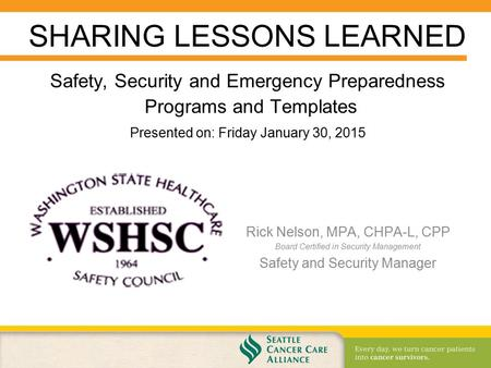 Safety, Security and Emergency Preparedness Programs and Templates Rick Nelson, MPA, CHPA-L, CPP Board Certified in Security Management Safety and Security.