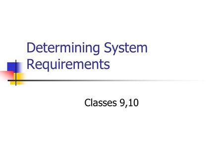 Determining System Requirements Classes 9,10. SDLC Project Identification & Selection Project Initiation & Planning Analysis ** Logical Design Physical.