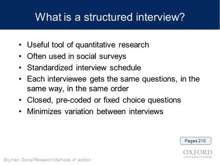 Bryman: Social Research Methods, 4 th edition What is a structured interview? Useful tool of quantitative research Often used in social surveys Standardized.