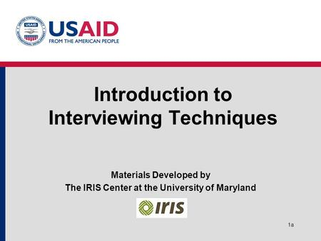 1a Introduction to Interviewing Techniques Materials Developed by The IRIS Center at the University of Maryland.