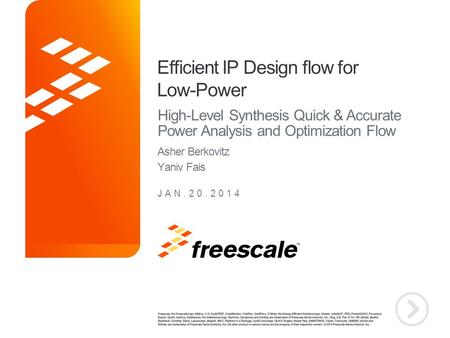 TM Efficient IP Design flow for Low-Power High-Level Synthesis Quick & Accurate Power Analysis and Optimization Flow JAN.20.2014 Asher Berkovitz Yaniv.