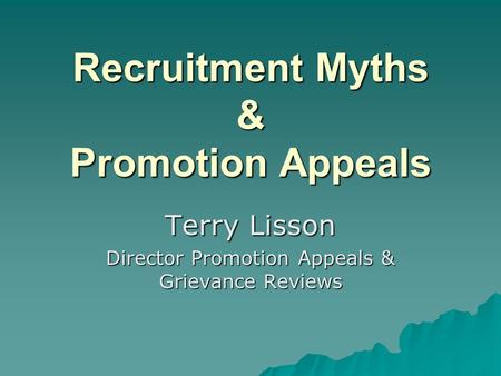 Recruitment Myths & Promotion Appeals Terry Lisson Director Promotion Appeals & Grievance Reviews.