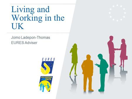 Living and Working in the UK Jomo Ladepon-Thomas EURES Adviser.