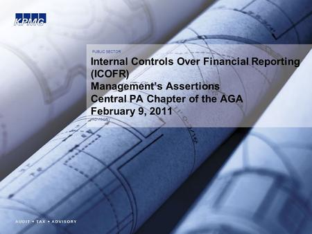 PUBLIC SECTOR Internal Controls Over Financial Reporting (ICOFR) Management's Assertions Central PA Chapter of the AGA February 9, 2011 ADVISORY.
