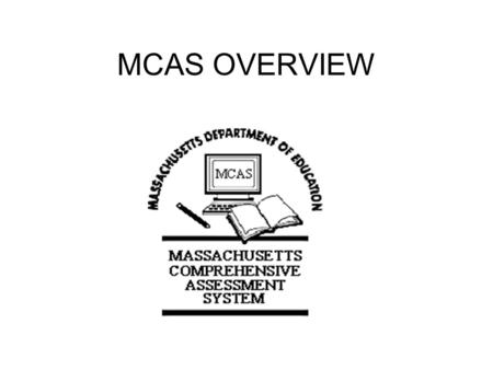 MCAS OVERVIEW. Testing Dates ELA: March 24th thru April 4th. Math/Science/History: May 12th-29th.
