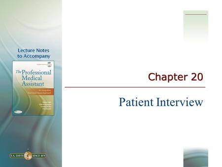 Chapter 20 Patient Interview. 2 3 Learning Objectives  Define and spell key terms  Define the purpose and the key components of the patient interview.