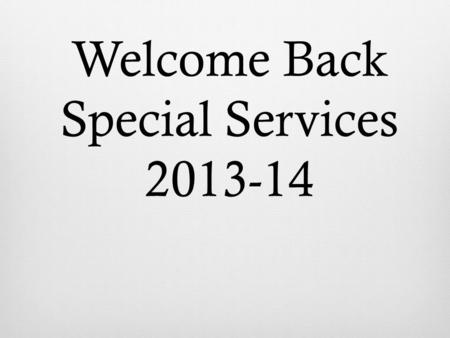 Welcome Back Special Services 2013-14. Introductions  New Staff  Leadership Changes  School Psychologist Role  iPlan Mentors iPlan Mentors.