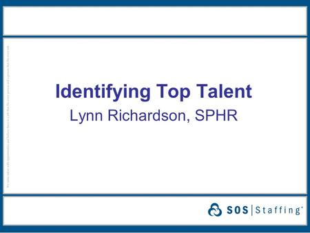 Identifying Top Talent Lynn Richardson, SPHR. Identifying Top Talent Ideal vs. Acceptable Candidate ● Has basic knowledge/skills/experience required ●