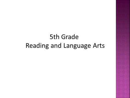 5th Grade Reading and Language Arts. In order to provide our students with the educational environment they deserve, I have developed the following classroom.