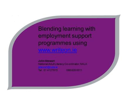Blending learning with employment support programmes using   John Stewart National Adult Literacy Co-ordinator, NALA