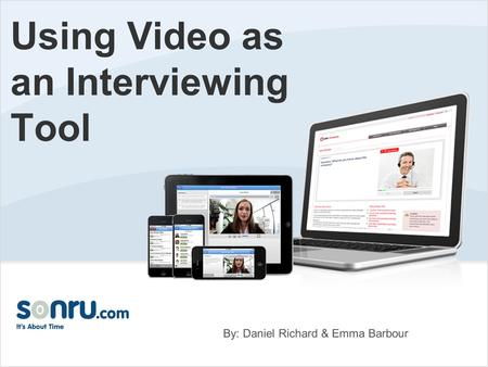 Using Video as an Interviewing Tool By: Daniel Richard & Emma Barbour.