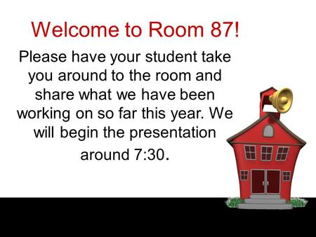 Welcome to Room 87! Please have your student take you around to the room and share what we have been working on so far this year. We will begin the presentation.
