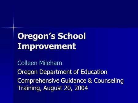 Oregon's School Improvement Colleen Mileham Oregon Department of Education Comprehensive Guidance & Counseling Training, August 20, 2004.