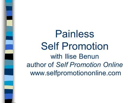 Painless Self Promotion with Ilise Benun author of Self Promotion Online www.selfpromotiononline.com.