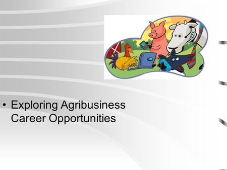 Exploring Agribusiness Career Opportunities. Next Generation Science / Common Core Standards Addressed.