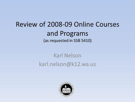 Review of 2008-09 Online Courses and Programs (as requested in SSB 5410) Karl Nelson