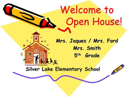 Welcome to Open House! Mrs. Jaques / Mrs. Ford Mrs. Smith 5 th Grade Silver Lake Elementary School.