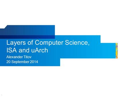 1 Layers of Computer Science, ISA and uArch Alexander Titov 20 September 2014.
