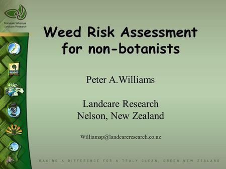 Weed Risk Assessment for non-botanists Peter A.Williams Landcare Research Nelson, New Zealand