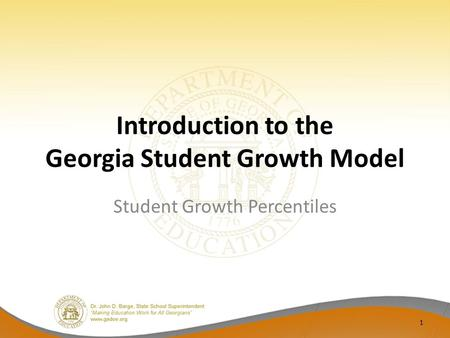 Introduction to the Georgia Student Growth Model Student Growth Percentiles 1.