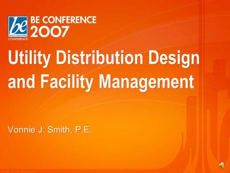 © 2007 Bentley Systems, Inc. 1 Utility Distribution Design and Facility Management Vonnie J. Smith, P.E.