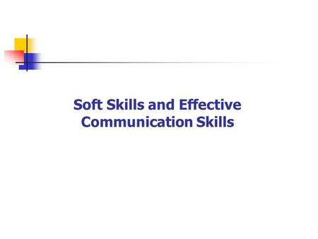 Soft <strong>Skills</strong> and <strong>Effective</strong> <strong>Communication</strong> <strong>Skills</strong>. Workshop Contents 1.Introduction to 'Soft <strong>Skills</strong>' 2.<strong>Effective</strong> <strong>Communication</strong> <strong>Skills</strong>. Workshop Objectives.