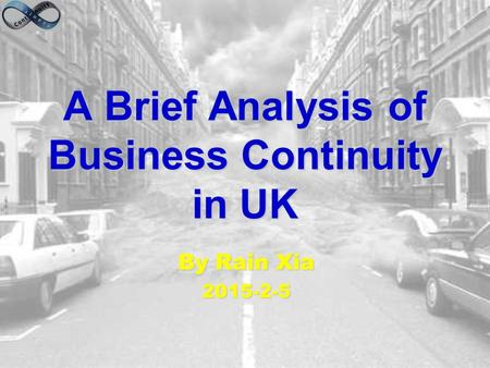 A Brief Analysis of Business Continuity in UK By Rain Xia 2015-2-5.