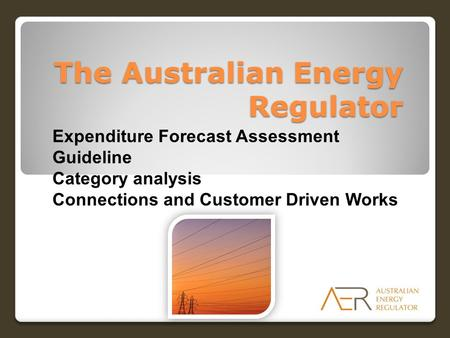 The Australian Energy Regulator Expenditure Forecast Assessment Guideline Category analysis Connections and Customer Driven Works.