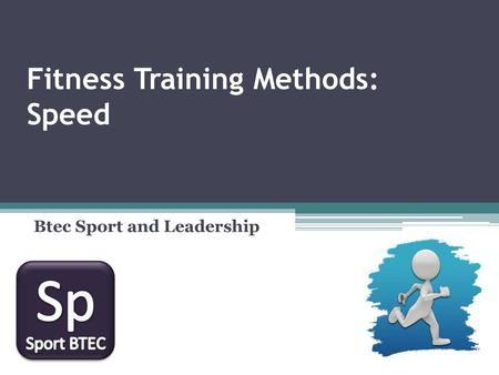 Fitness Training Methods: Speed Btec Sport and Leadership.