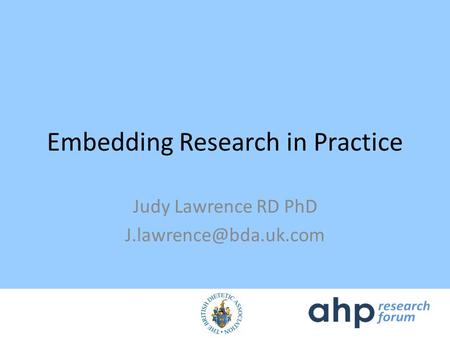Embedding Research in Practice Judy Lawrence RD PhD