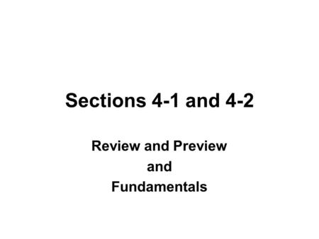Sections 4-1 and 4-2 Review and Preview and Fundamentals.