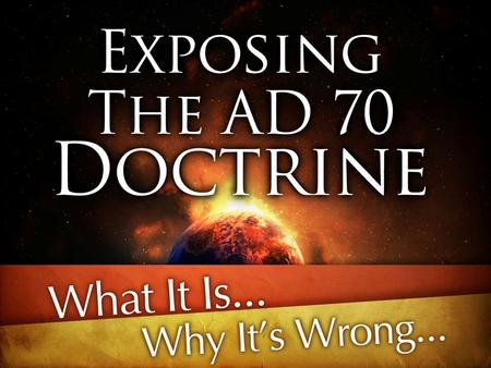 "AD 70 Doctrine. What It Is… Empty, Upsetting, To Be Avoided! ""But avoid worldly and empty chatter, for it will lead to further ungodliness, and their."
