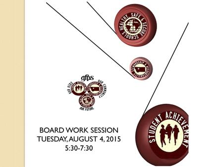 BOARD WORK SESSION TUESDAY, AUGUST 4, 2015 5:30-7:30.