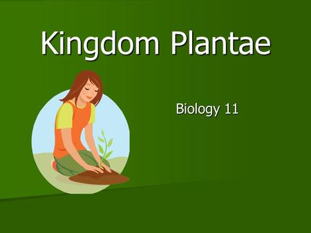 Kingdom Plantae Biology 11.