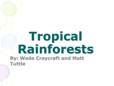 Tropical Rainforests By: Wade Craycraft and Matt Tuttle.