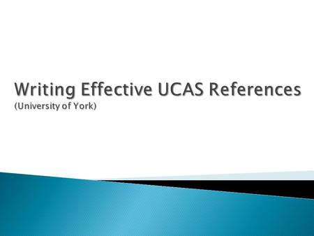 What do we use references for?  To assist in selection/decision making  To distinguish between candidates with similar academic profiles  Professional.