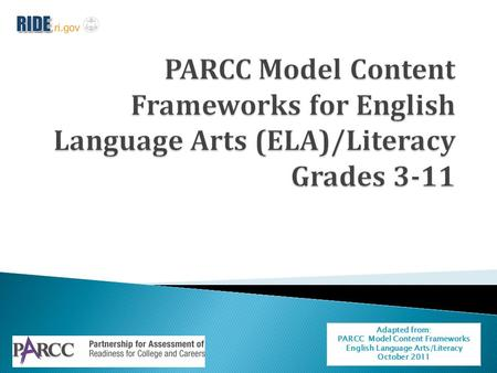 Adapted from: PARCC Model Content Frameworks English Language Arts/Literacy October 2011.