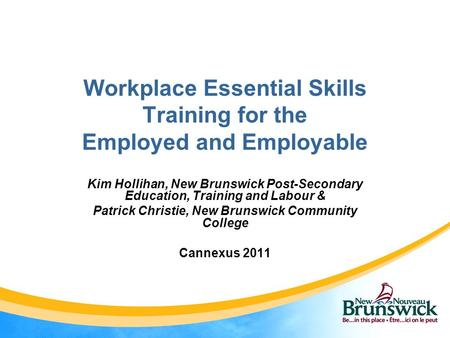 Workplace Essential Skills Training for the Employed and Employable Kim Hollihan, New Brunswick Post-Secondary Education, Training and Labour & Patrick.