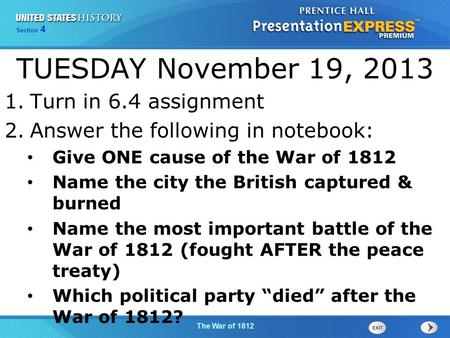 Chapter 25 Section 1 The Cold War Begins The War of 1812 Section 4 TUESDAY November 19, 2013 1.Turn in 6.4 assignment 2.Answer the following in notebook: